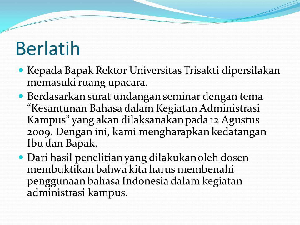 """Berlatih Kepada Bapak Rektor Universitas Trisakti dipersilakan memasuki ruang upacara. Berdasarkan surat undangan seminar dengan tema """"Kesantunan Baha"""