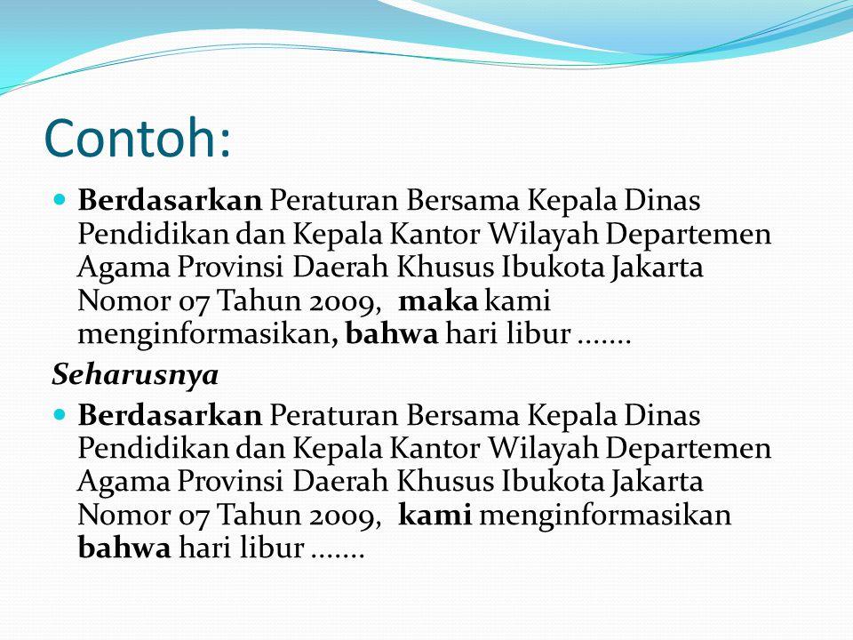 Contoh: Berdasarkan Peraturan Bersama Kepala Dinas Pendidikan dan Kepala Kantor Wilayah Departemen Agama Provinsi Daerah Khusus Ibukota Jakarta Nomor