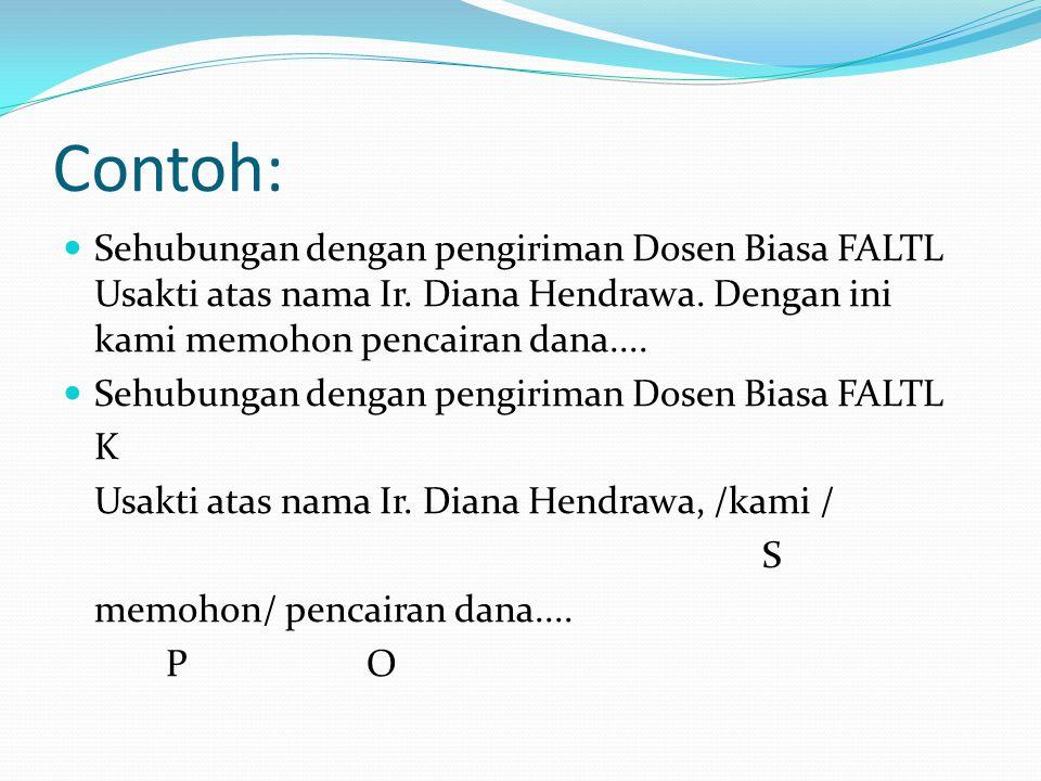 Contoh: Sehubungan dengan pengiriman Dosen Biasa FALTL Usakti atas nama Ir. Diana Hendrawa. Dengan ini kami memohon pencairan dana.... Sehubungan deng