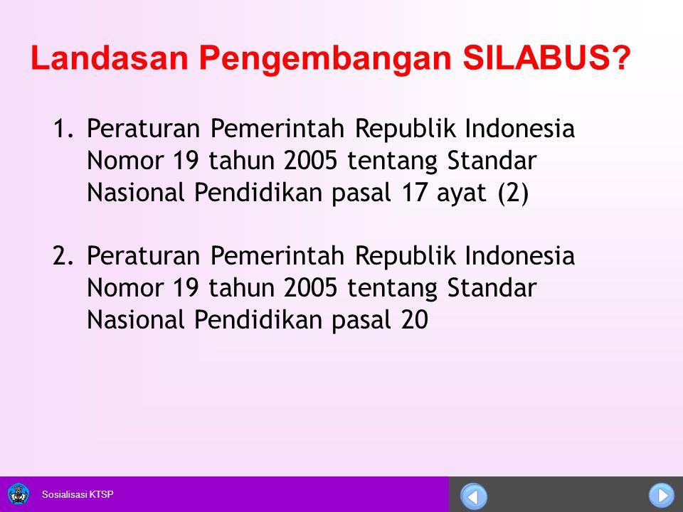 Sosialisasi KTSP Landasan Pengembangan SILABUS? 1.Peraturan Pemerintah Republik Indonesia Nomor 19 tahun 2005 tentang Standar Nasional Pendidikan pasa