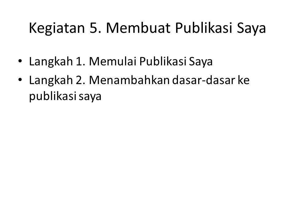 Kegiatan 5. Membuat Publikasi Saya Langkah 1. Memulai Publikasi Saya Langkah 2.