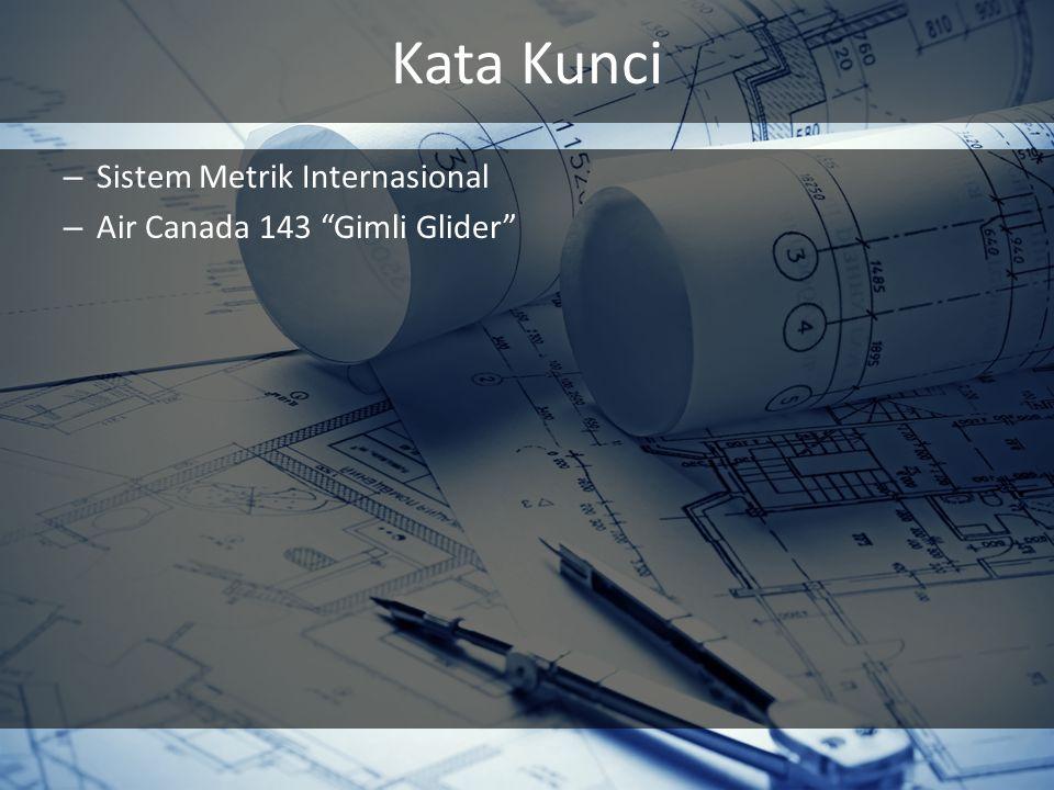Kata Kunci – Sistem Metrik Internasional – Air Canada 143 Gimli Glider
