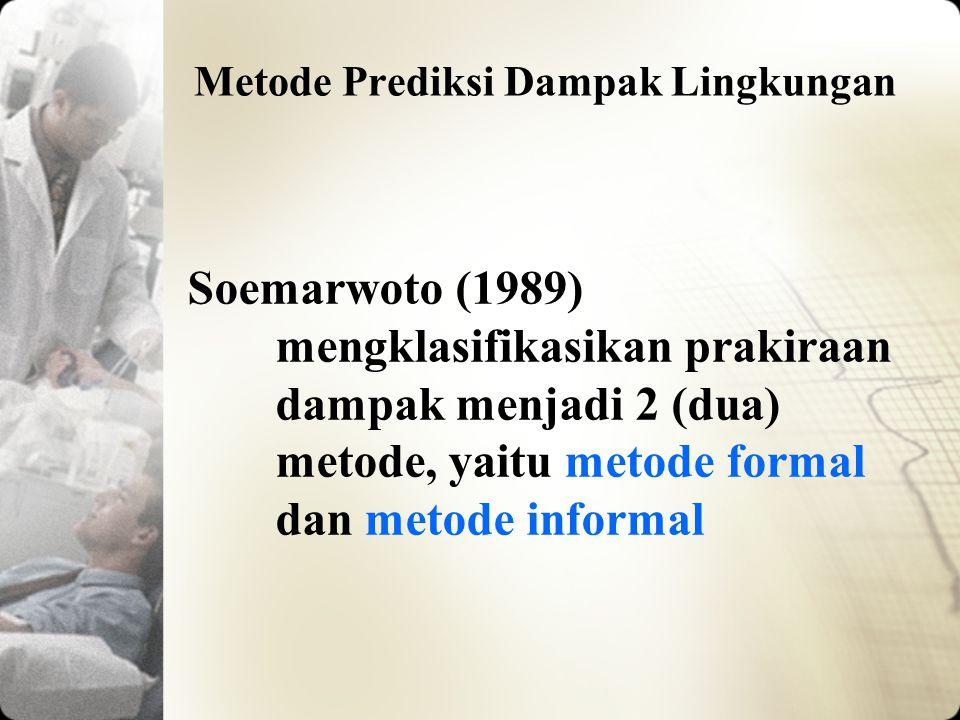 Metode Prediksi Dampak Lingkungan Soemarwoto (1989) mengklasifikasikan prakiraan dampak menjadi 2 (dua) metode, yaitu metode formal dan metode informa