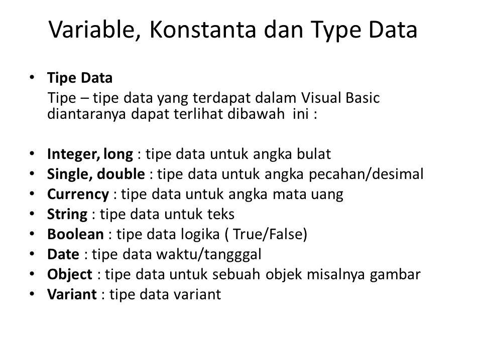 Variable, Konstanta dan Type Data Tipe Data Tipe – tipe data yang terdapat dalam Visual Basic diantaranya dapat terlihat dibawah ini : Integer, long :
