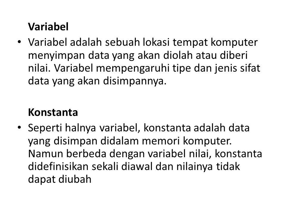 Variabel Variabel adalah sebuah lokasi tempat komputer menyimpan data yang akan diolah atau diberi nilai. Variabel mempengaruhi tipe dan jenis sifat d