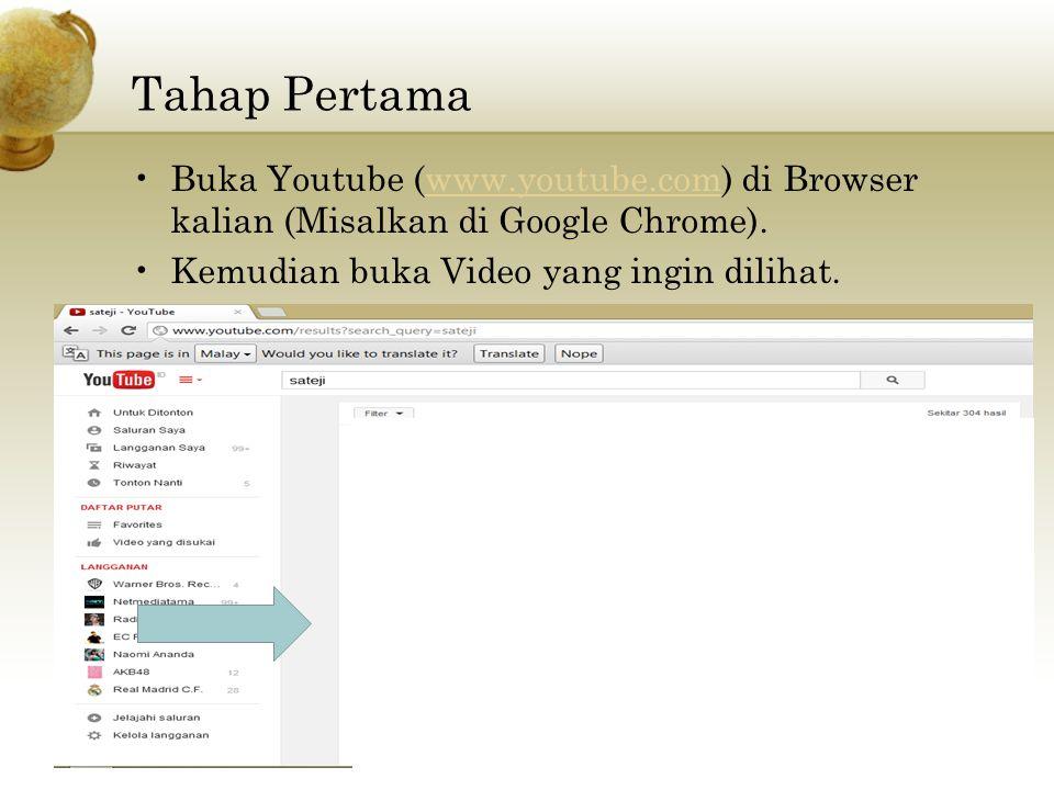 Tahap Pertama Buka Youtube (www.youtube.com) di Browser kalian (Misalkan di Google Chrome).www.youtube.com Kemudian buka Video yang ingin dilihat.