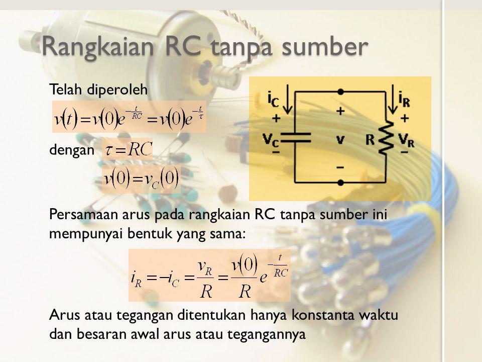 Menentukan konstanta waktu Konstanta waktu pada rangkaian RC tanpa sumber adalah dimanaC adalah kapasitansi kapasitor pada rangkaian, R adalah resistansi yang dirasakan pada terminal kapasitor tersebut.