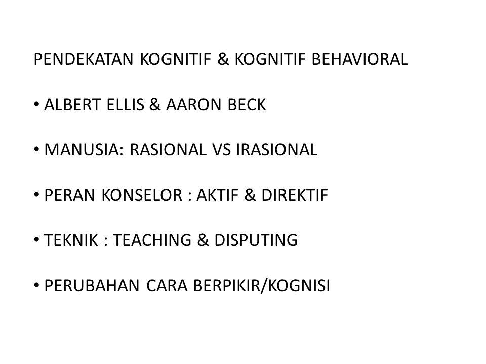 PENDEKATAN KOGNITIF & KOGNITIF BEHAVIORAL ALBERT ELLIS & AARON BECK MANUSIA: RASIONAL VS IRASIONAL PERAN KONSELOR : AKTIF & DIREKTIF TEKNIK : TEACHING