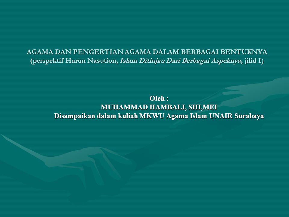AGAMA DAN PENGERTIAN AGAMA DALAM BERBAGAI BENTUKNYA (perspektif Harun Nasution, Islam Ditinjau Dari Berbagai Aspeknya, jilid I) Oleh : MUHAMMAD HAMBAL