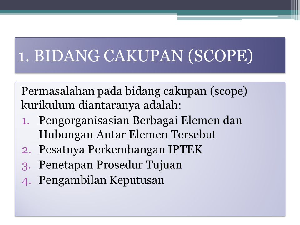 1. BIDANG CAKUPAN (SCOPE) Permasalahan pada bidang cakupan (scope) kurikulum diantaranya adalah: 1.Pengorganisasian Berbagai Elemen dan Hubungan Antar