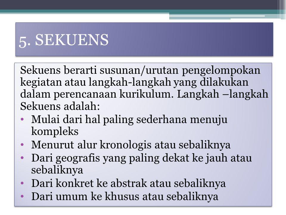 5. SEKUENS Sekuens berarti susunan/urutan pengelompokan kegiatan atau langkah-langkah yang dilakukan dalam perencanaan kurikulum. Langkah –langkah Sek