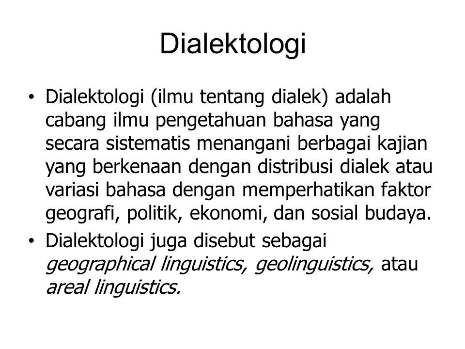 Dialektologi Dialektologi (ilmu tentang dialek) adalah cabang ilmu pengetahuan bahasa yang secara sistematis menangani berbagai kajian yang berkenaan