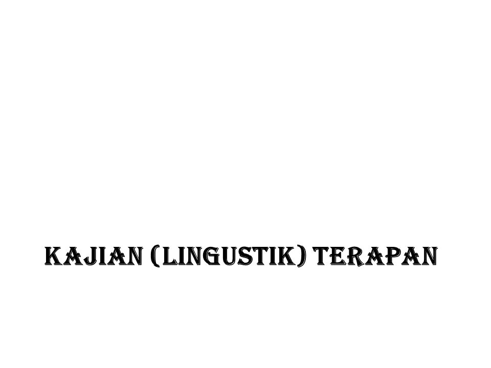 Linguistik Edukasional Linguistik edukasional dikenal juga dengan nama linguistik pedagogis.