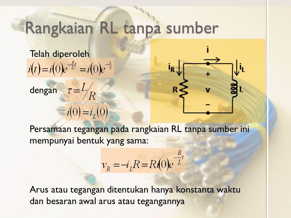 Menentukan konstanta waktu Konstanta waktu pada rangkaian RL tanpa sumber adalah dimanaL adalah induktansi induktor pada rangkaian, R adalah resistansi yang dirasakan pada terminal induktor tersebut.