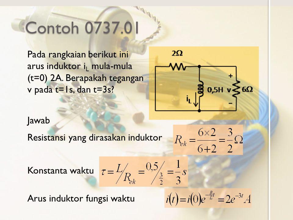 Contoh 0737.01 Pada rangkaian berikut ini arus induktor i L mula-mula (t=0) 2A.