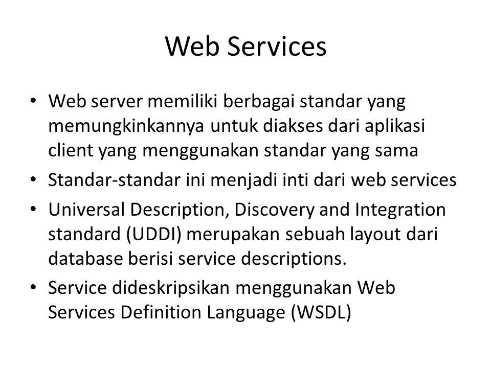 Web Services Web server memiliki berbagai standar yang memungkinkannya untuk diakses dari aplikasi client yang menggunakan standar yang sama Standar-s