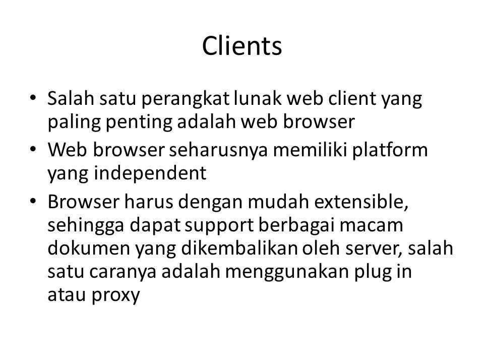 Clients Salah satu perangkat lunak web client yang paling penting adalah web browser Web browser seharusnya memiliki platform yang independent Browser