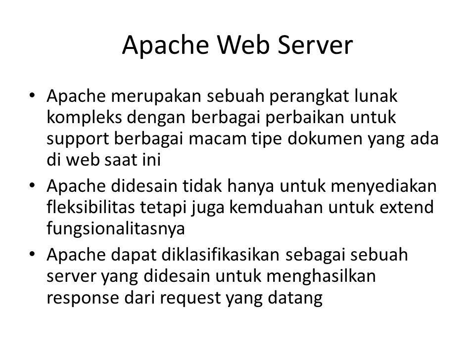 Apache Web Server Apache merupakan sebuah perangkat lunak kompleks dengan berbagai perbaikan untuk support berbagai macam tipe dokumen yang ada di web