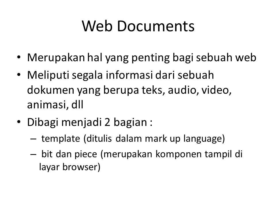Web Documents Merupakan hal yang penting bagi sebuah web Meliputi segala informasi dari sebuah dokumen yang berupa teks, audio, video, animasi, dll Di