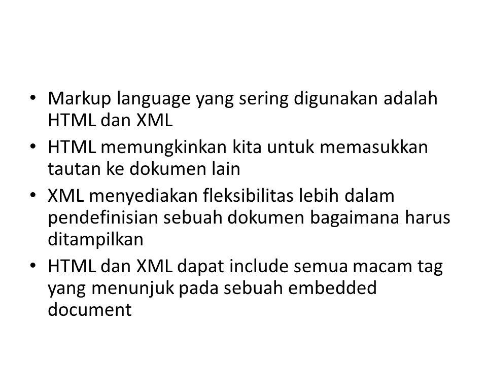 Markup language yang sering digunakan adalah HTML dan XML HTML memungkinkan kita untuk memasukkan tautan ke dokumen lain XML menyediakan fleksibilitas