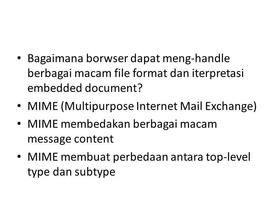 Bagaimana borwser dapat meng-handle berbagai macam file format dan iterpretasi embedded document? MIME (Multipurpose Internet Mail Exchange) MIME memb