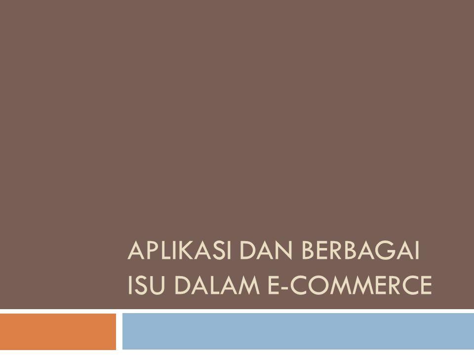 Pendahuluan  Aplikasi e-commerce di banyak perusahaan telah melalui beberapa tahap utama sejalan dengan makin matangnya e-commerce di dunia bisnis.