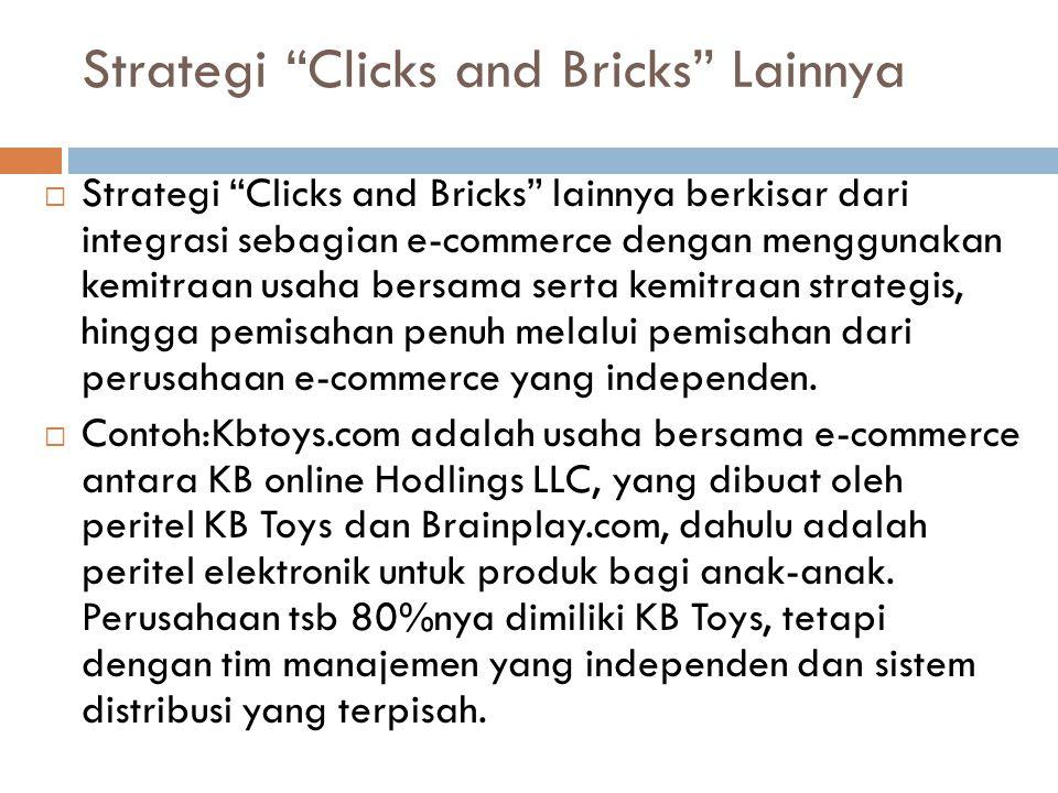 """Strategi """"Clicks and Bricks"""" Lainnya  Strategi """"Clicks and Bricks"""" lainnya berkisar dari integrasi sebagian e-commerce dengan menggunakan kemitraan u"""