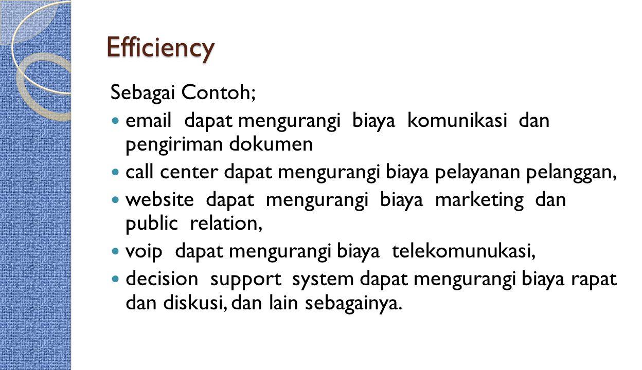Efficiency Sebagai Contoh; email dapat mengurangi biaya komunikasi dan pengiriman dokumen call center dapat mengurangi biaya pelayanan pelanggan, webs