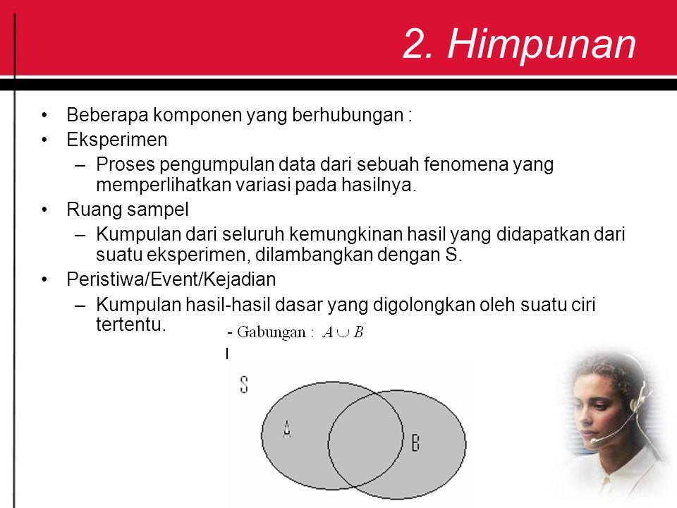2. Himpunan Beberapa komponen yang berhubungan : Eksperimen –Proses pengumpulan data dari sebuah fenomena yang memperlihatkan variasi pada hasilnya. R