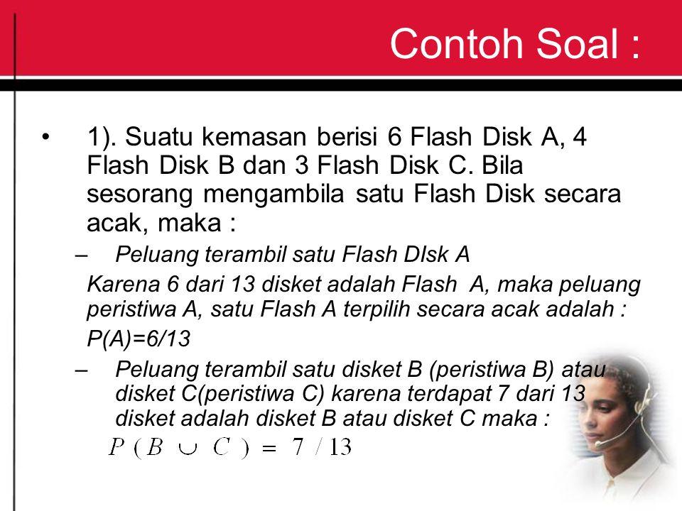 Contoh Soal : 1). Suatu kemasan berisi 6 Flash Disk A, 4 Flash Disk B dan 3 Flash Disk C.