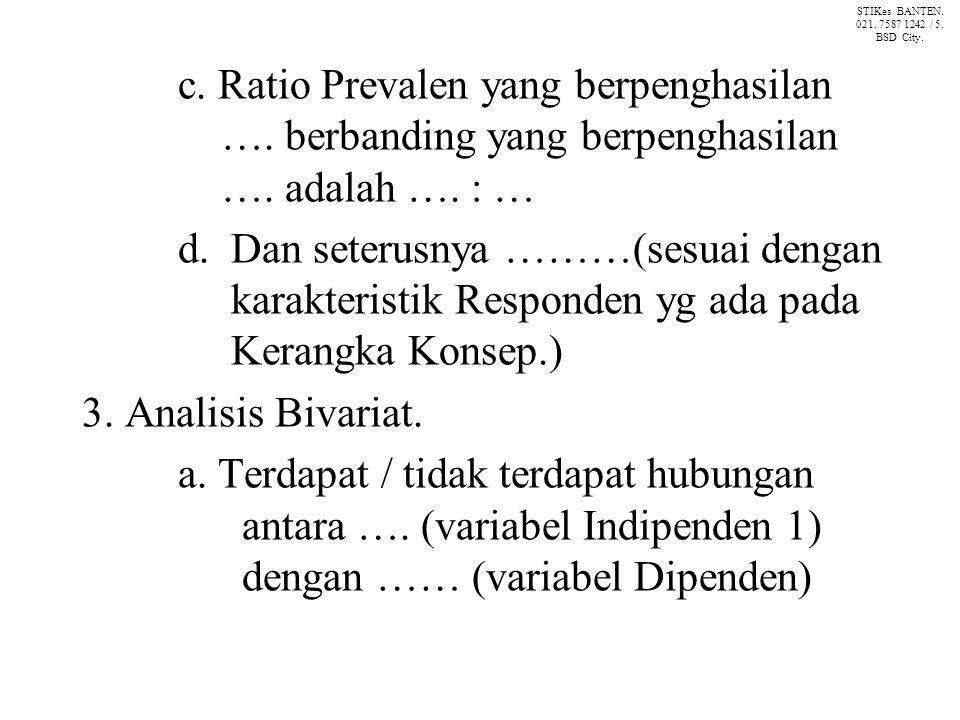 c. Ratio Prevalen yang berpenghasilan …. berbanding yang berpenghasilan ….
