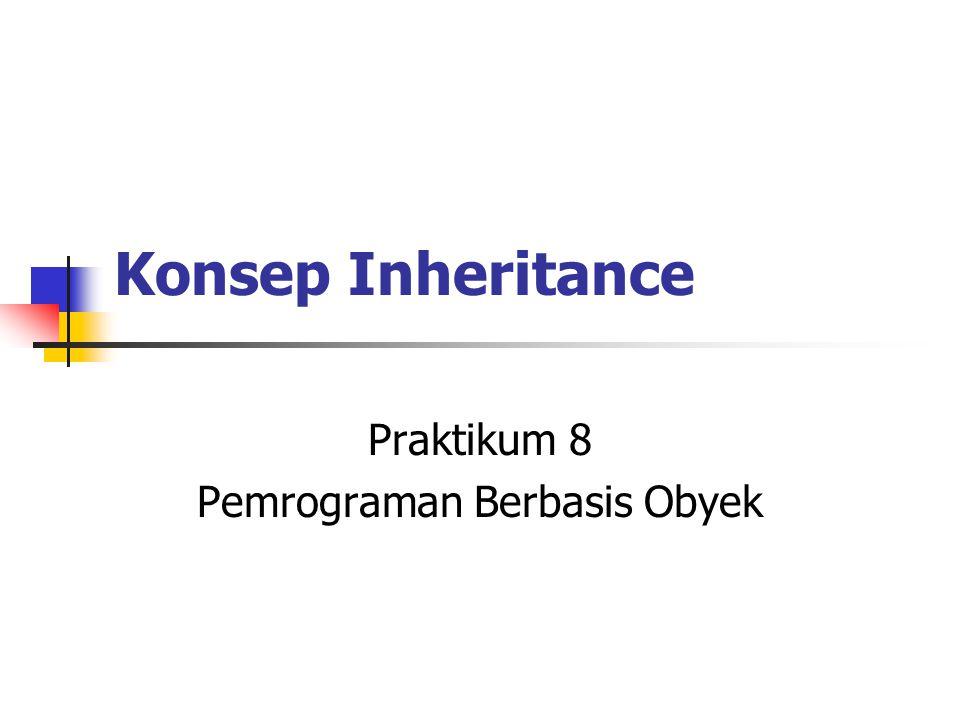 Konsep Inheritance Praktikum 8 Pemrograman Berbasis Obyek