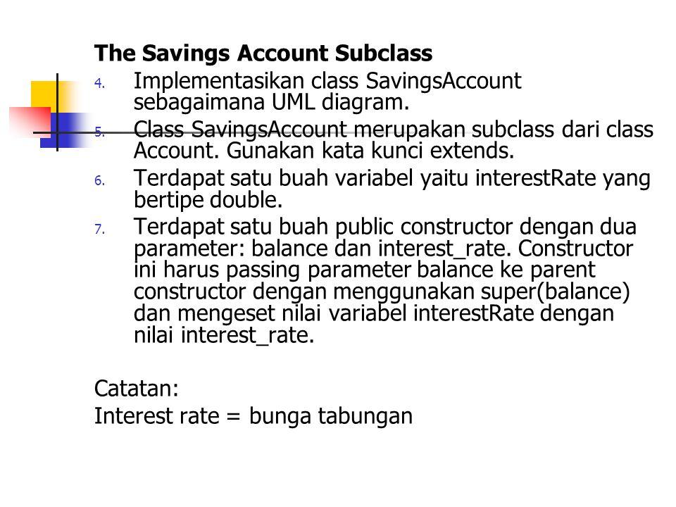 The Checking Account Subclass 8.Implementasikan class CheckingAccount sesuai dengan UML diagram.