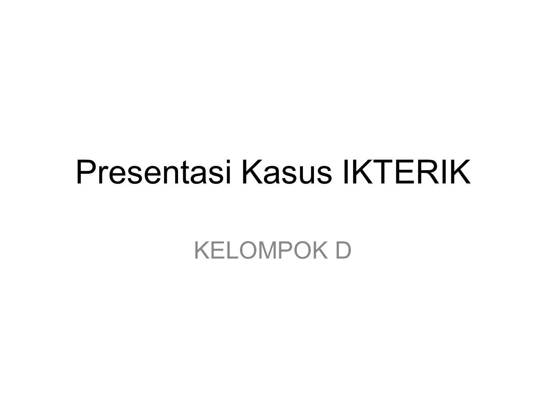 Presentasi Kasus IKTERIK KELOMPOK D