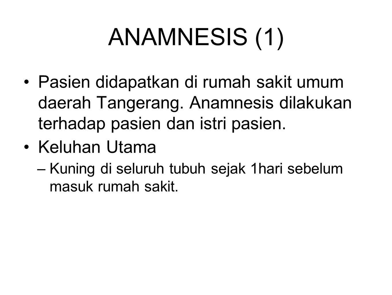 ANAMNESIS (1) Pasien didapatkan di rumah sakit umum daerah Tangerang.