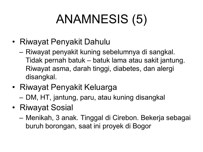 ANAMNESIS (5) Riwayat Penyakit Dahulu –Riwayat penyakit kuning sebelumnya di sangkal.