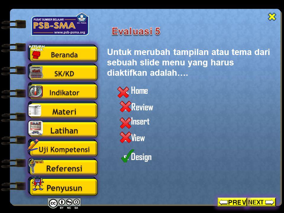 Untuk merubah tampilan atau tema dari sebuah slide menu yang harus diaktifkan adalah…. a. Home c. Insert b. Review d. View e. Design