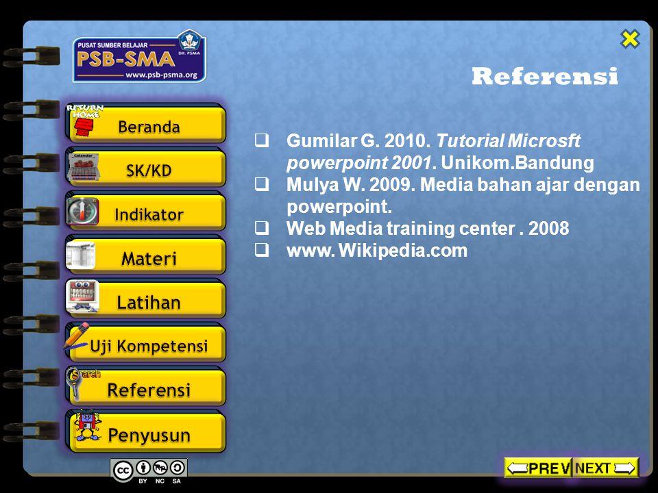 Referensi  Gumilar G. 2010. Tutorial Microsft powerpoint 2001. Unikom.Bandung  Mulya W. 2009. Media bahan ajar dengan powerpoint.  Web Media traini