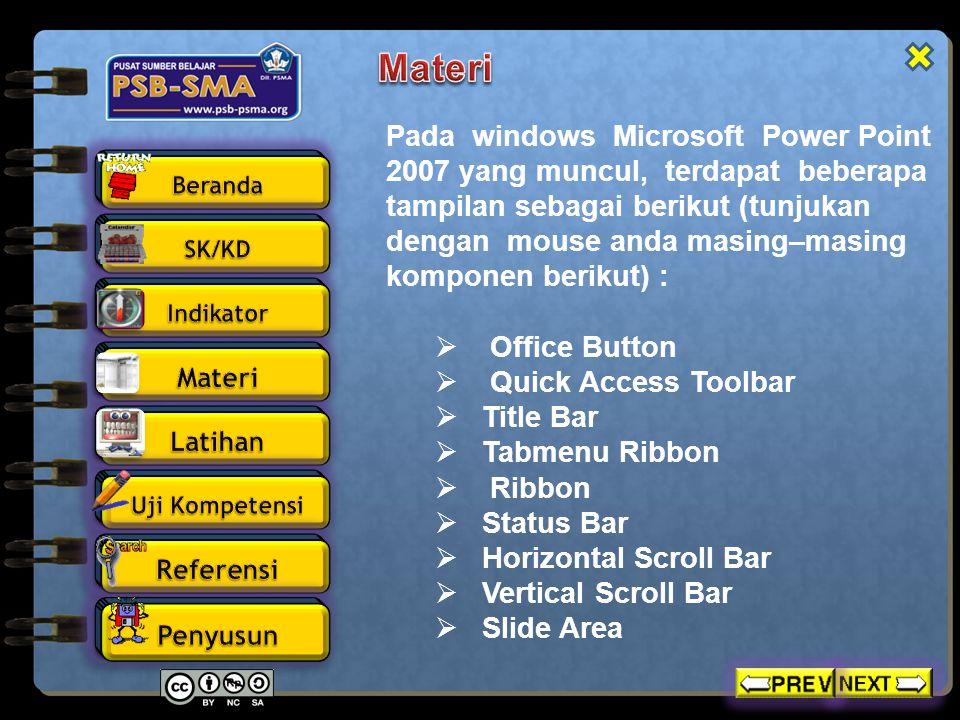 Pada windows Microsoft Power Point 2007 yang muncul, terdapat beberapa tampilan sebagai berikut (tunjukan dengan mouse anda masing–masing komponen ber
