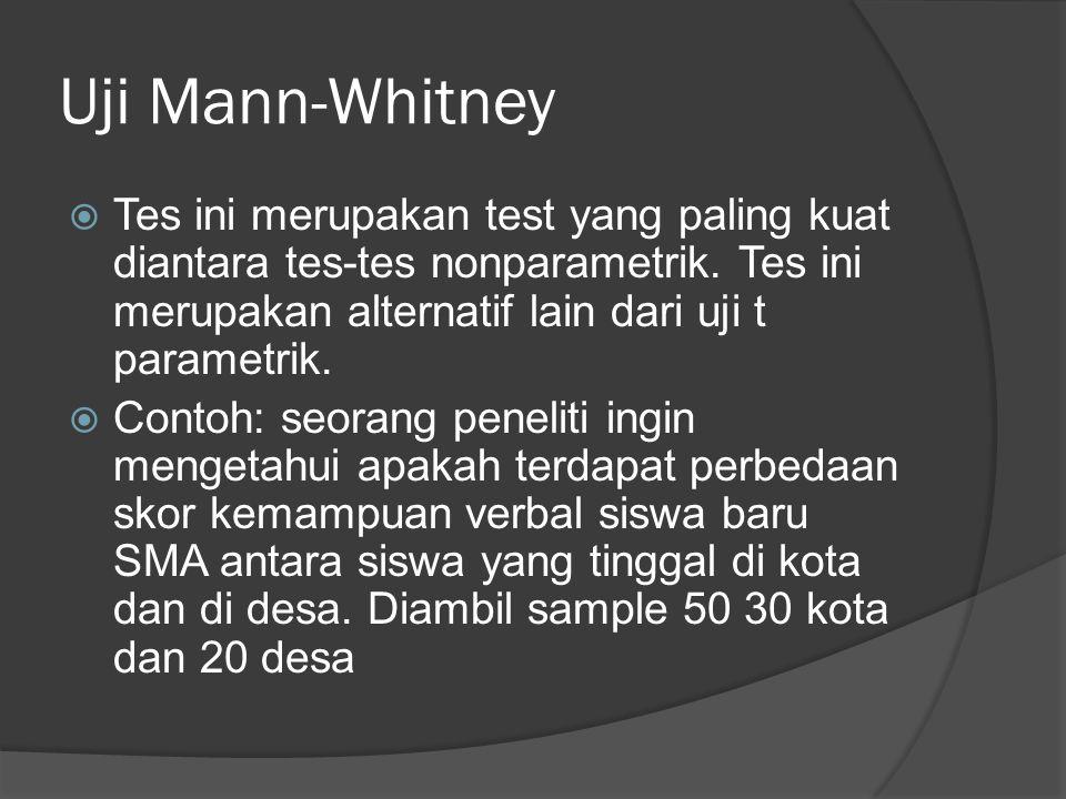 Uji Mann-Whitney  Tes ini merupakan test yang paling kuat diantara tes-tes nonparametrik.