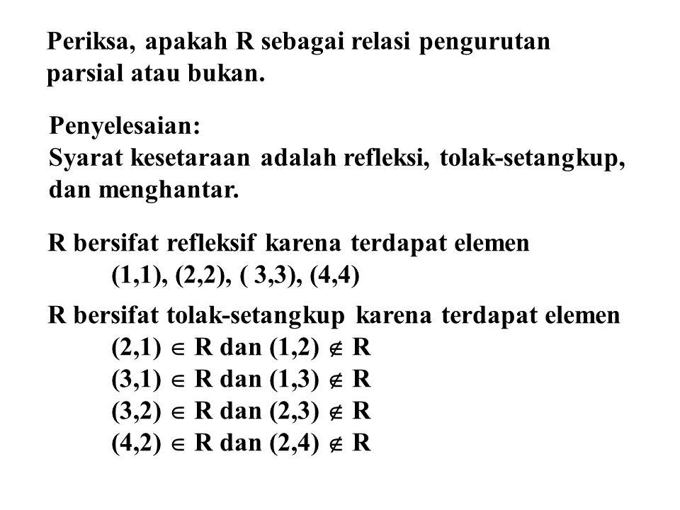 R bersifat refleksif karena terdapat elemen (1,1), (2,2), ( 3,3), (4,4) R bersifat tolak-setangkup karena terdapat elemen (2,1)  R dan (1,2)  R (3,1