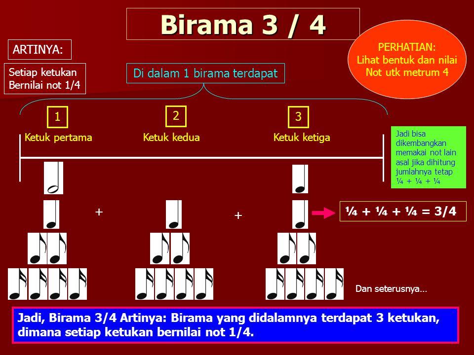 Birama 3 / 4 13 Ketuk pertama Di dalam 1 birama terdapat ARTINYA: Ketuk kedua Setiap ketukan Bernilai not 1/4 Jadi bisa dikembangkan memakai not lain