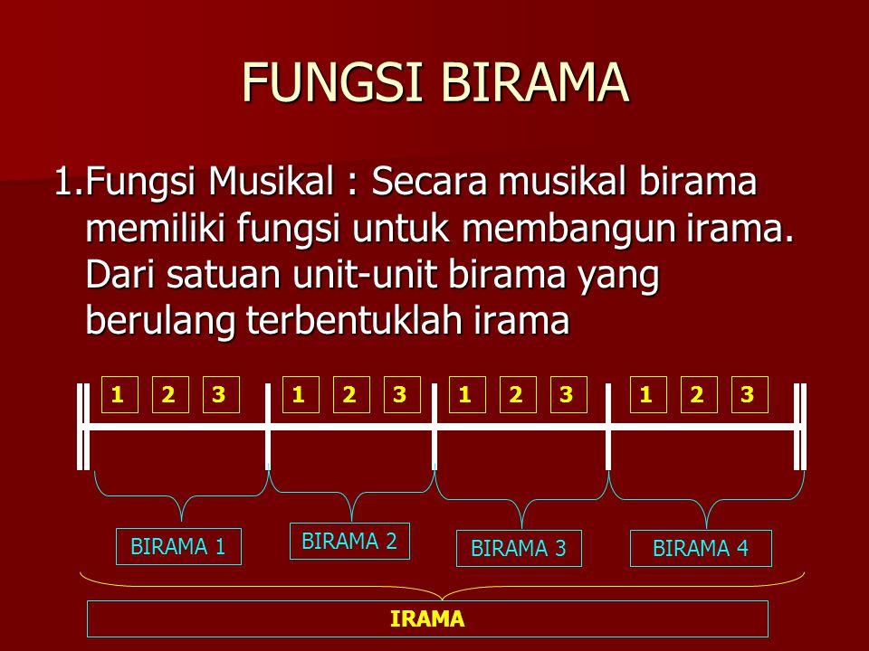 FUNGSI BIRAMA 1.Fungsi Musikal : Secara musikal birama memiliki fungsi untuk membangun irama. Dari satuan unit-unit birama yang berulang terbentuklah