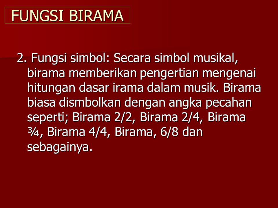 FUNGSI BIRAMA 2. Fungsi simbol: Secara simbol musikal, birama memberikan pengertian mengenai hitungan dasar irama dalam musik. Birama biasa dismbolkan