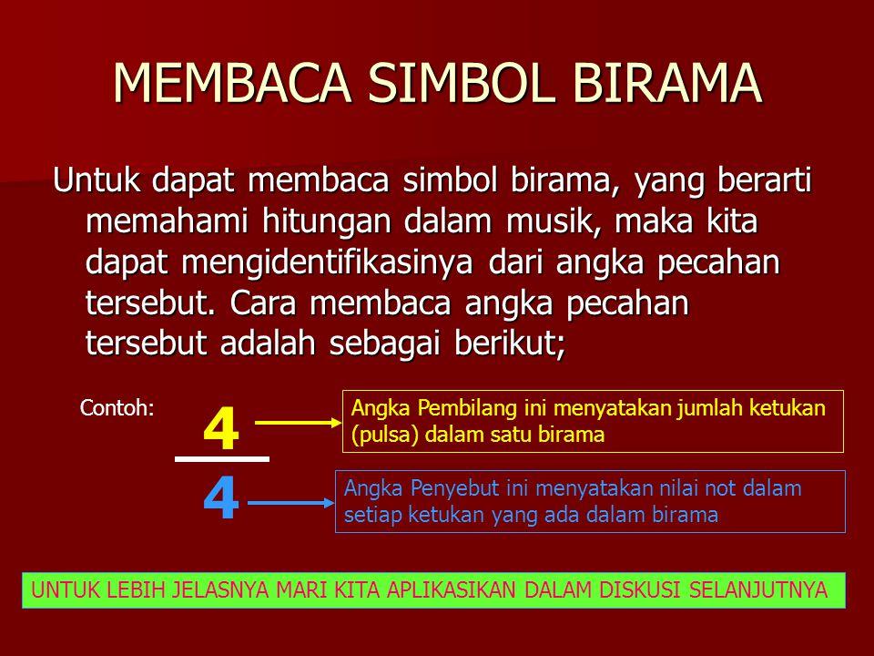 MEMBACA SIMBOL BIRAMA Untuk dapat membaca simbol birama, yang berarti memahami hitungan dalam musik, maka kita dapat mengidentifikasinya dari angka pecahan tersebut.