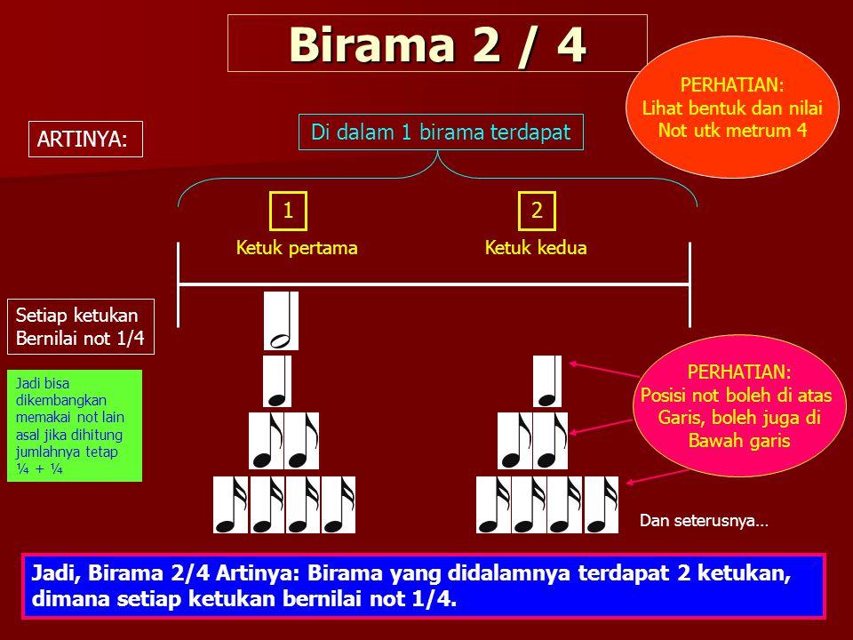 Birama 2 / 4 12 Ketuk pertama Di dalam 1 birama terdapat ARTINYA: Ketuk kedua Setiap ketukan Bernilai not 1/4 Jadi bisa dikembangkan memakai not lain