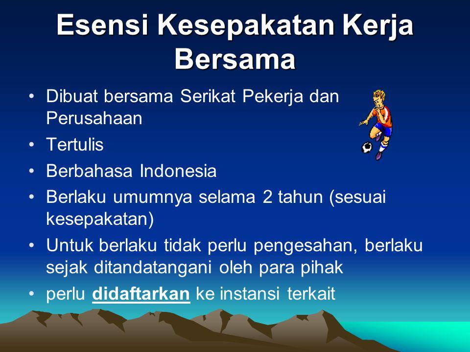 Esensi Kesepakatan Kerja Bersama Dibuat bersama Serikat Pekerja dan Perusahaan Tertulis Berbahasa Indonesia Berlaku umumnya selama 2 tahun (sesuai kes