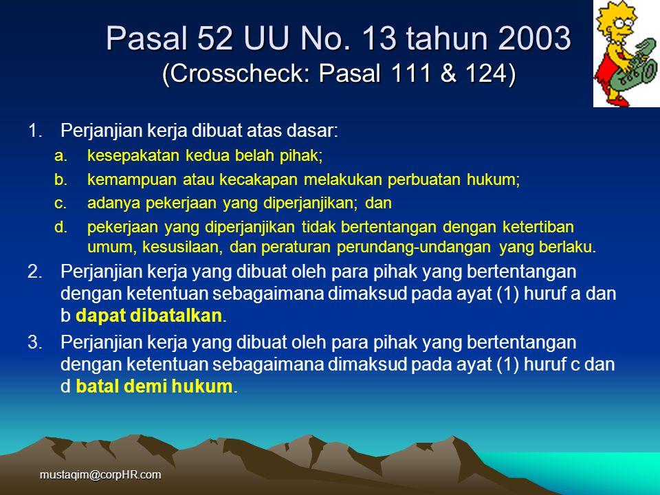 Pasal 52 UU No. 13 tahun 2003 (Crosscheck: Pasal 111 & 124) 1.Perjanjian kerja dibuat atas dasar: a.kesepakatan kedua belah pihak; b.kemampuan atau ke