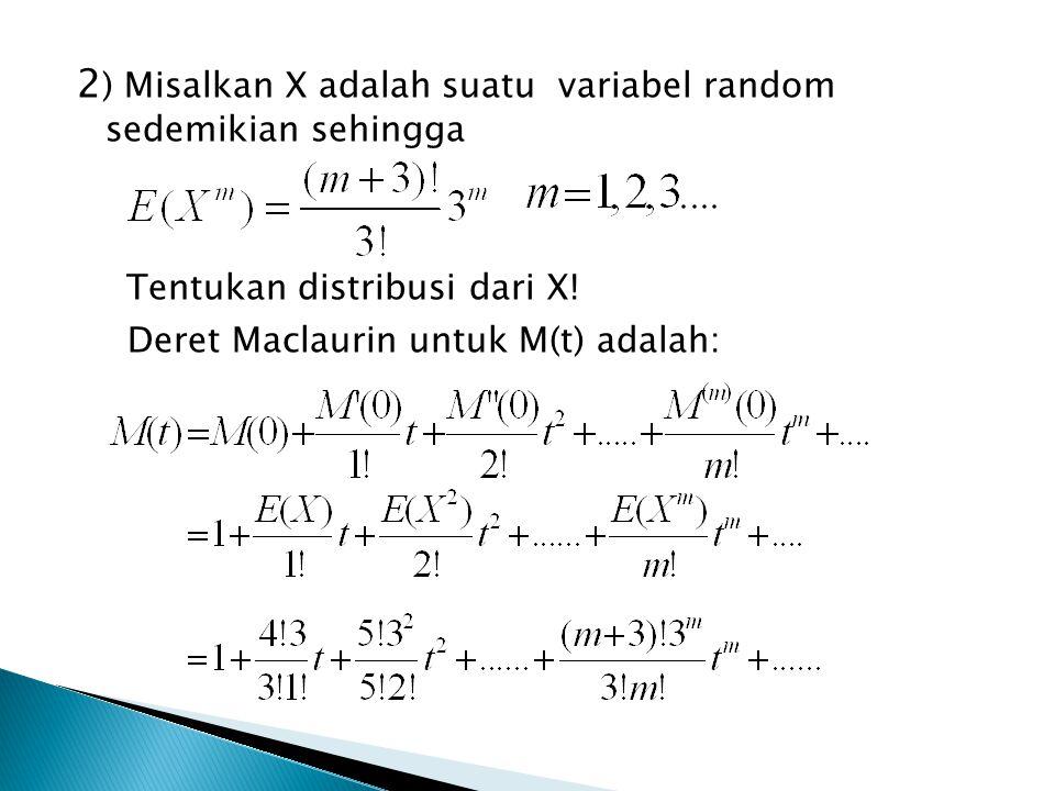 2 ) Misalkan X adalah suatu variabel random sedemikian sehingga Tentukan distribusi dari X.