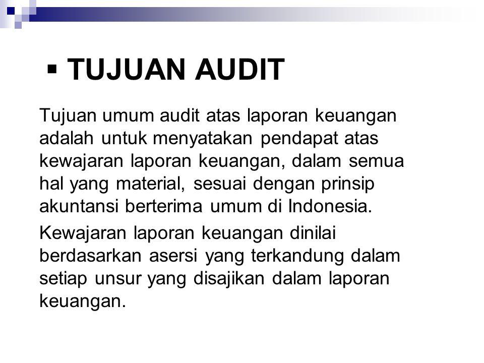 TUJUAN AUDIT Tujuan umum audit atas laporan keuangan adalah untuk menyatakan pendapat atas kewajaran laporan keuangan, dalam semua hal yang material